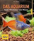 *Das Aquarium: Bunter Mikrokosmos im Becken (GU Tierratgeber)